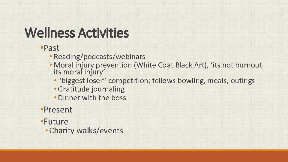 Wellness Activities • Past • Reading/podcasts/webinars • Moral injury prevention (White Coat Black Art),