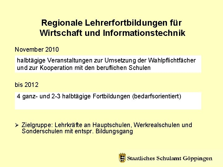 Regionale Lehrerfortbildungen für Wirtschaft und Informationstechnik November 2010 halbtägige Veranstaltungen zur Umsetzung der Wahlpflichtfächer