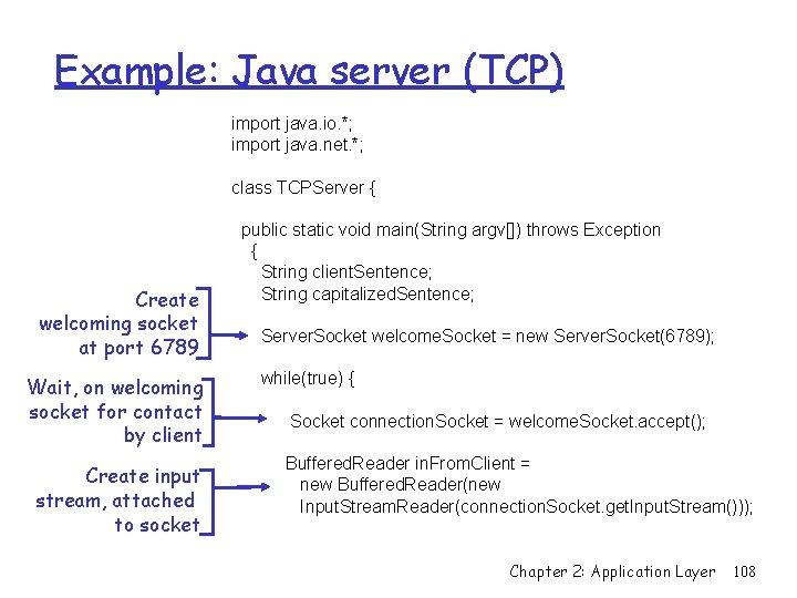 Example: Java server (TCP) import java. io. *; import java. net. *; class TCPServer
