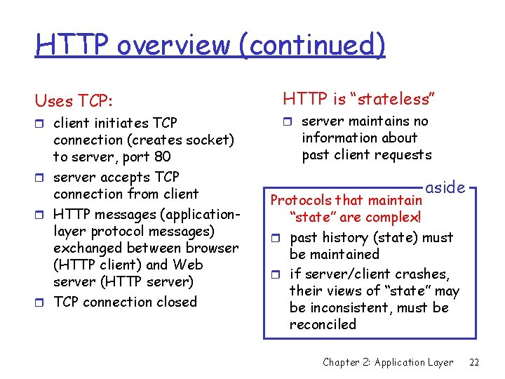 HTTP overview (continued) Uses TCP: r client initiates TCP connection (creates socket) to server,
