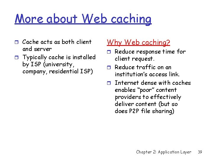 More about Web caching r Cache acts as both client and server r Typically