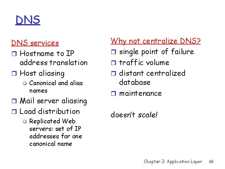 DNS services r Hostname to IP address translation r Host aliasing m Canonical and