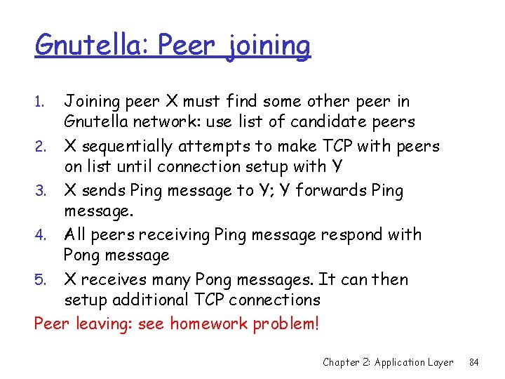 Gnutella: Peer joining Joining peer X must find some other peer in Gnutella network: