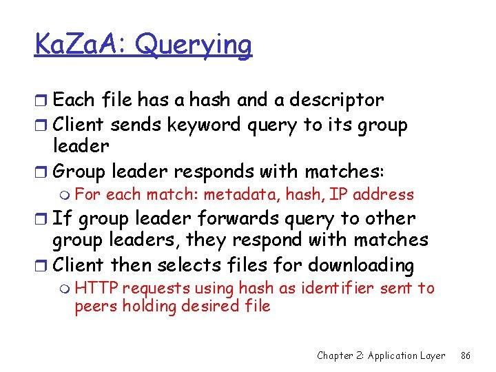 Ka. Za. A: Querying r Each file has a hash and a descriptor r