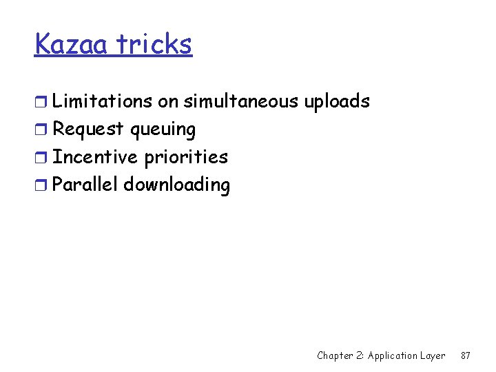 Kazaa tricks r Limitations on simultaneous uploads r Request queuing r Incentive priorities r