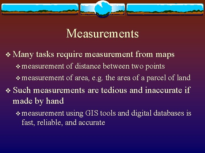 Measurements v Many tasks require measurement from maps v measurement of distance between two