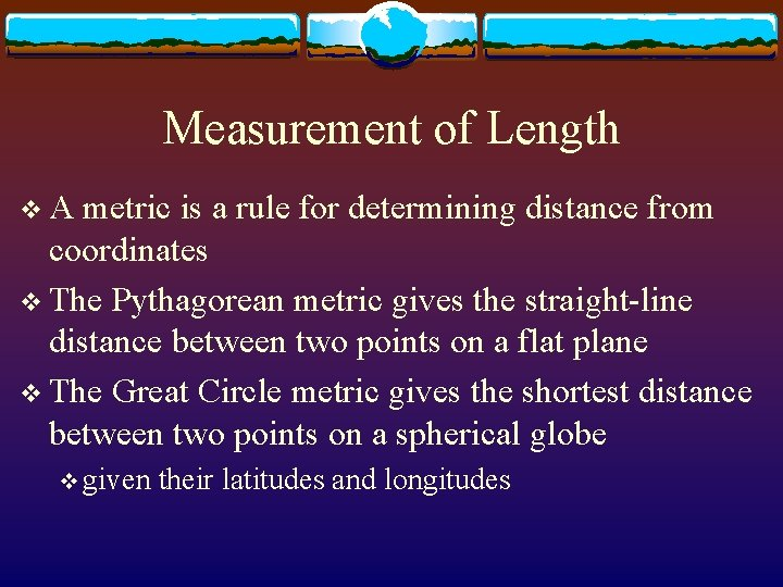 Measurement of Length v. A metric is a rule for determining distance from coordinates