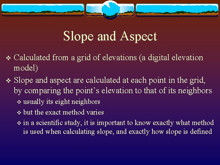 Slope and Aspect Calculated from a grid of elevations (a digital elevation model) v