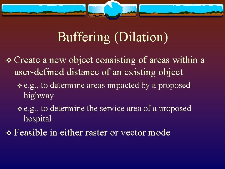 Buffering (Dilation) v Create a new object consisting of areas within a user-defined distance