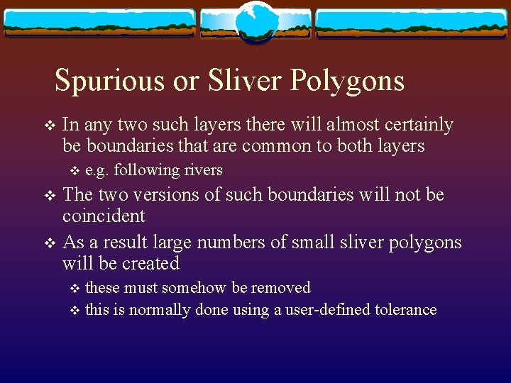 Spurious or Sliver Polygons v In any two such layers there will almost certainly