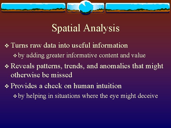 Spatial Analysis v Turns v by raw data into useful information adding greater informative