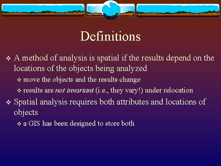 Definitions v A method of analysis is spatial if the results depend on the