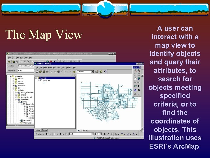 The Map View A user can interact with a map view to identify objects