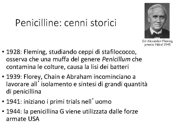 Penicilline: cenni storici Sir Alexander Fleming, premio Nobel 1945 • 1928: Fleming, studiando ceppi