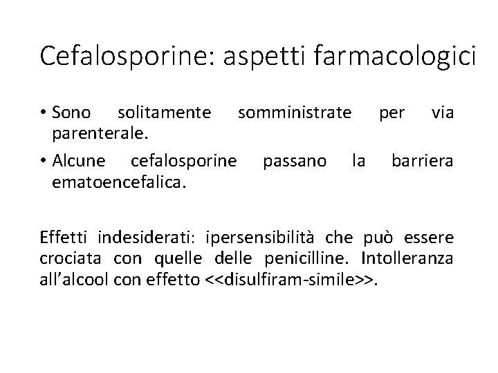 Cefalosporine: aspetti farmacologici • Sono solitamente somministrate per via parenterale. • Alcune cefalosporine passano