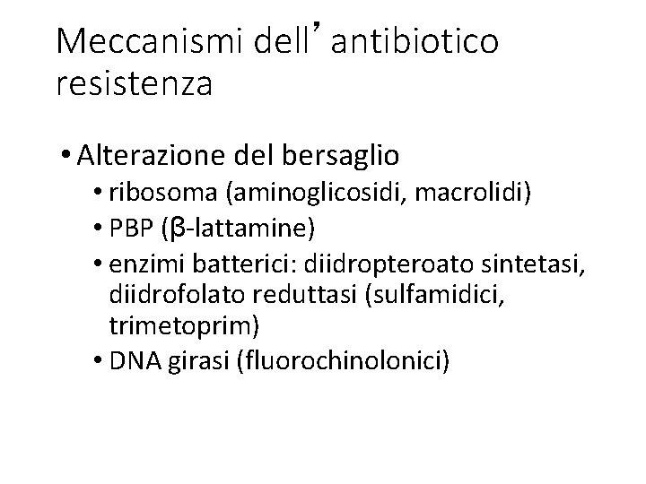 Meccanismi dell'antibiotico resistenza • Alterazione del bersaglio • ribosoma (aminoglicosidi, macrolidi) • PBP (β-lattamine)
