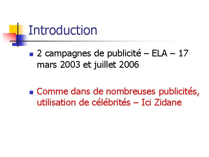 Introduction n n 2 campagnes de publicité – ELA – 17 mars 2003 et