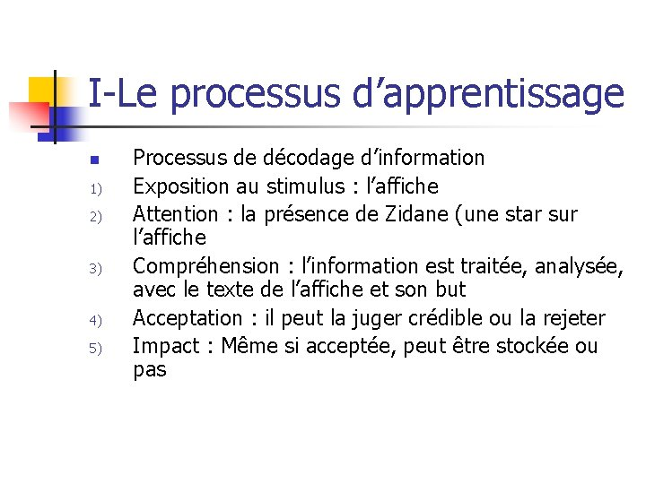 I-Le processus d'apprentissage n 1) 2) 3) 4) 5) Processus de décodage d'information Exposition