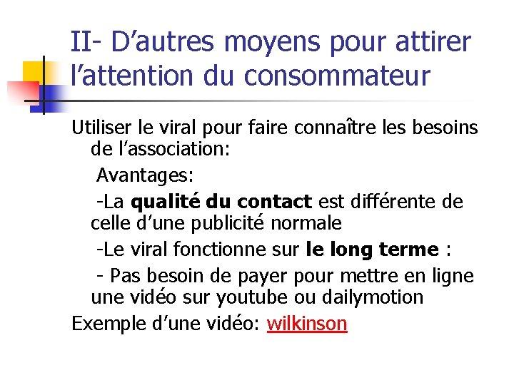 II- D'autres moyens pour attirer l'attention du consommateur Utiliser le viral pour faire connaître