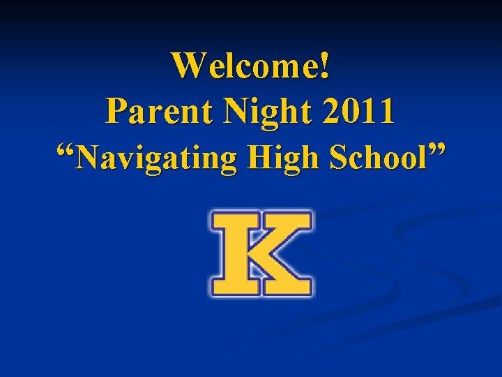 "Welcome! Parent Night 2011 ""Navigating High School"""