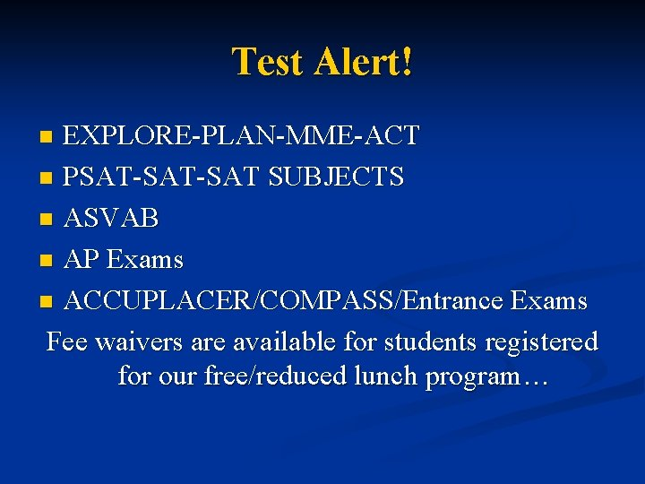 Test Alert! EXPLORE-PLAN-MME-ACT n PSAT-SAT SUBJECTS n ASVAB n AP Exams n ACCUPLACER/COMPASS/Entrance Exams