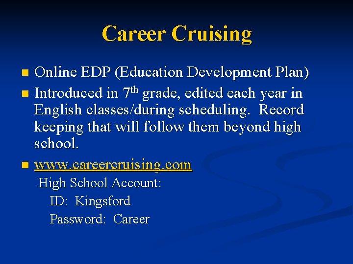 Career Cruising Online EDP (Education Development Plan) n Introduced in 7 th grade, edited