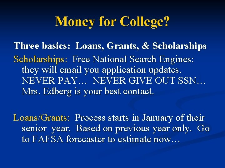 Money for College? Three basics: Loans, Grants, & Scholarships: Free National Search Engines: they