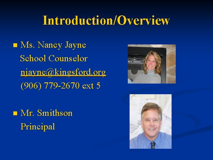 Introduction/Overview n Ms. Nancy Jayne School Counselor njayne@kingsford. org (906) 779 -2670 ext 5