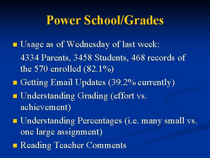 Power School/Grades Usage as of Wednesday of last week: 4334 Parents, 3458 Students, 468