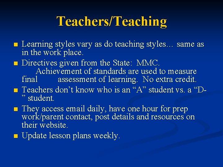 Teachers/Teaching n n n Learning styles vary as do teaching styles… same as in