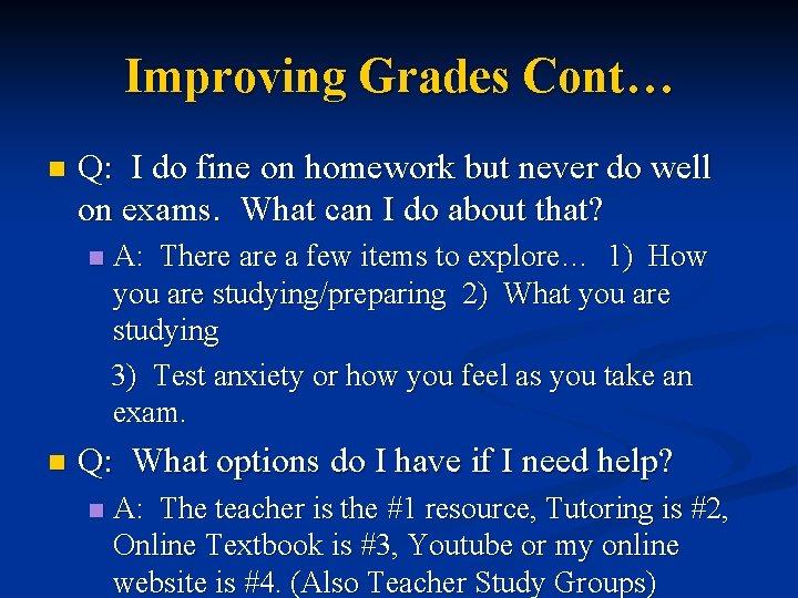 Improving Grades Cont… n Q: I do fine on homework but never do well