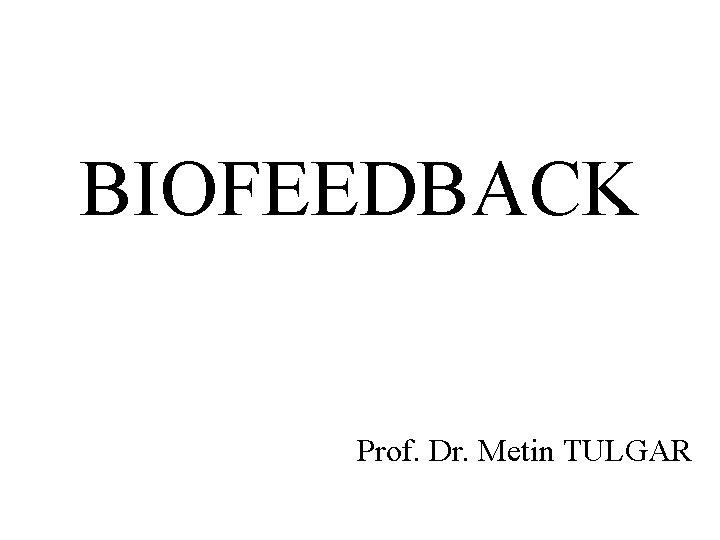 BIOFEEDBACK Prof. Dr. Metin TULGAR