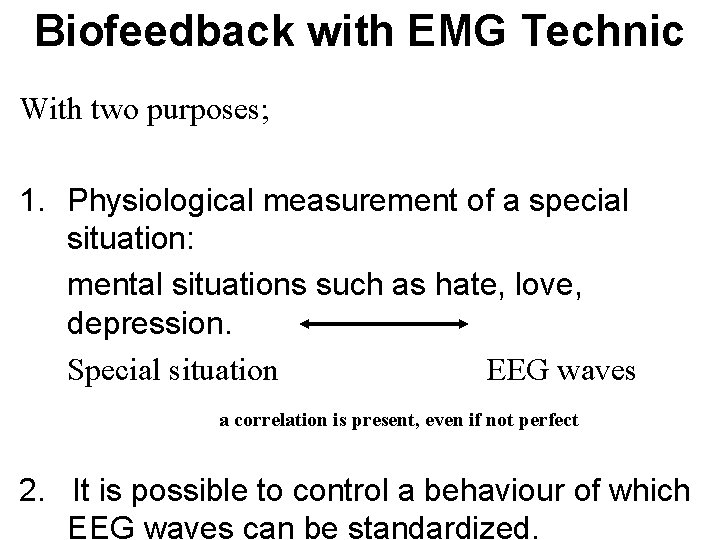 Biofeedback with EMG Technic With two purposes; 1. Physiological measurement of a special situation: