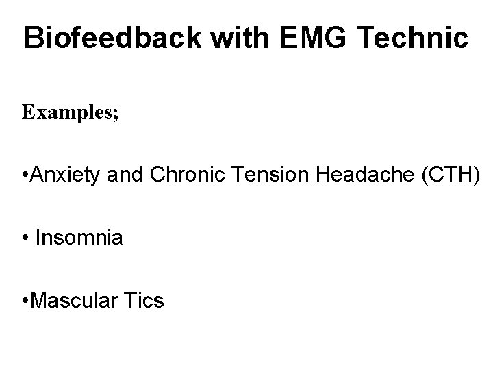 Biofeedback with EMG Technic Examples; • Anxiety and Chronic Tension Headache (CTH) • Insomnia