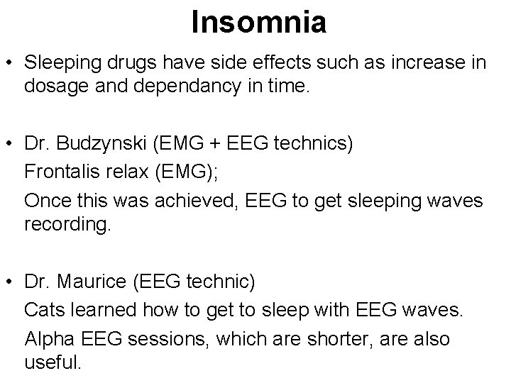 Insomnia • Sleeping drugs have side effects such as increase in dosage and dependancy