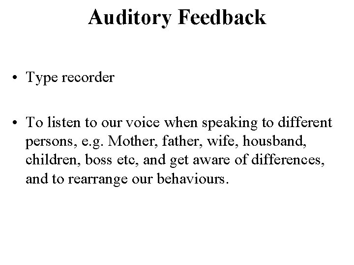 Auditory Feedback • Type recorder • To listen to our voice when speaking to