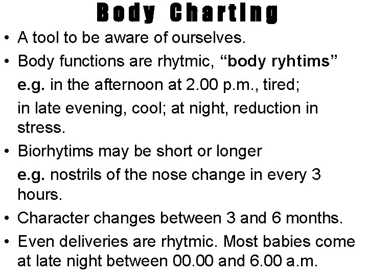 Body Charting • A tool to be aware of ourselves. • Body functions are