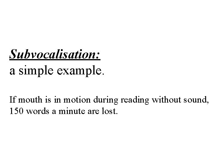 Subvocalisation: a simple example. If mouth is in motion during reading without sound, 150