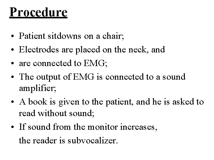 Procedure • • Patient sitdowns on a chair; Electrodes are placed on the neck,
