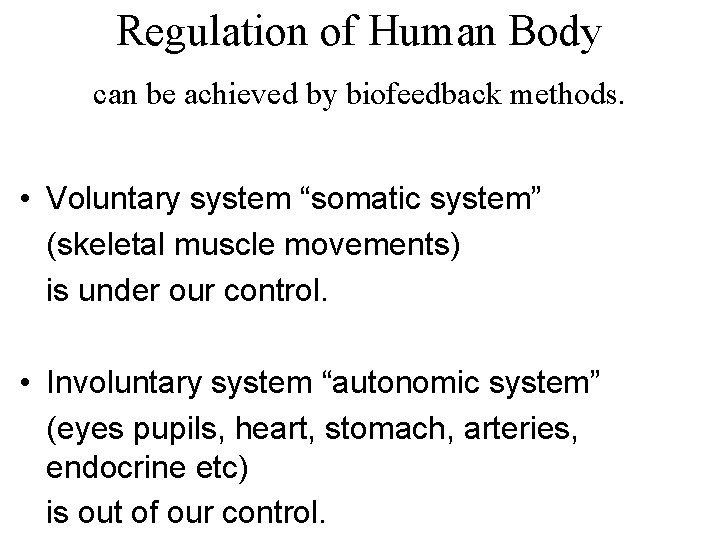 """Regulation of Human Body can be achieved by biofeedback methods. • Voluntary system """"somatic"""