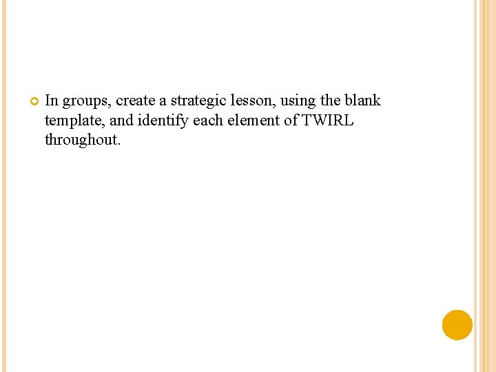 In groups, create a strategic lesson, using the blank template, and identify each
