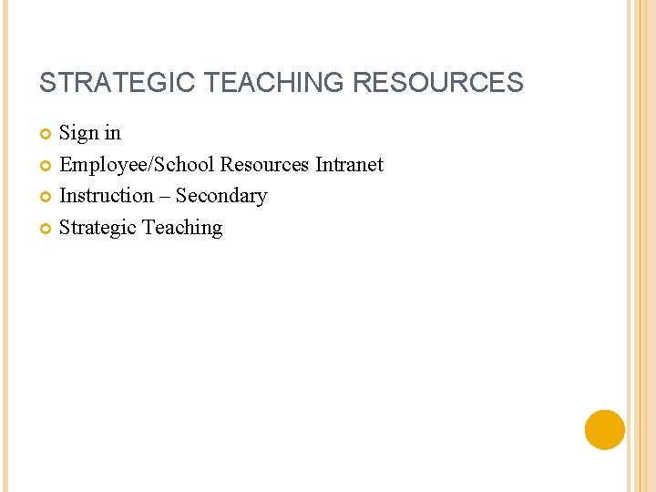 STRATEGIC TEACHING RESOURCES Sign in Employee/School Resources Intranet Instruction – Secondary Strategic Teaching