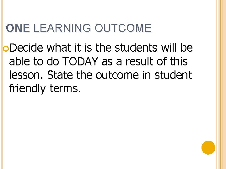 ONE LEARNING OUTCOME Decide what it is the students will be able to do