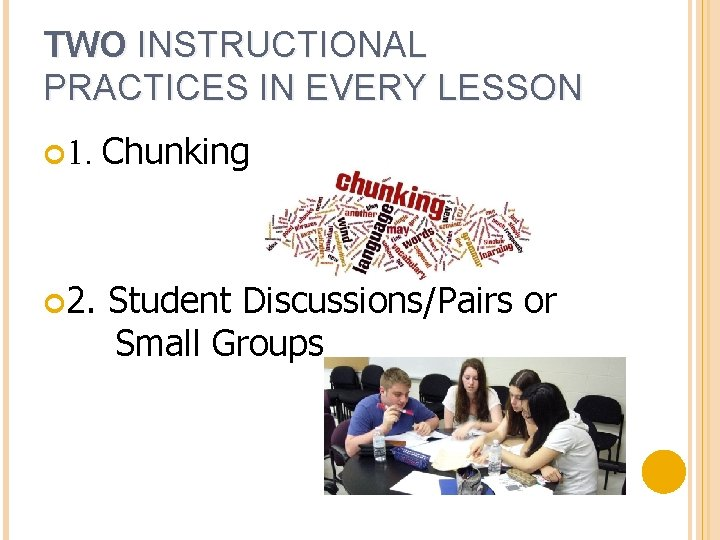 TWO INSTRUCTIONAL PRACTICES IN EVERY LESSON 1. Chunking 2. Student Discussions/Pairs or Small Groups