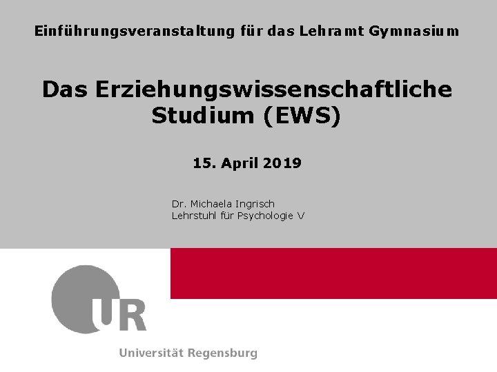 Einführungsveranstaltung für das Lehramt Gymnasium Prof. Dr. Max Mustermann Lehrstuhl für XYZ Referat Kommunikation