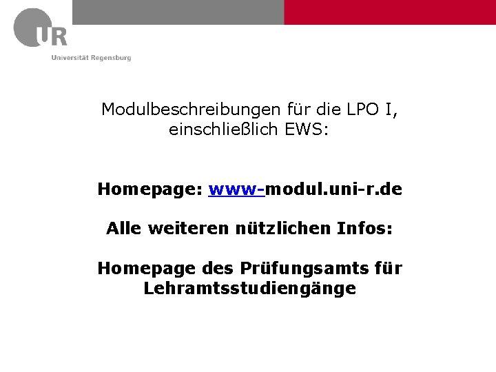 Modulbeschreibungen für die LPO I, einschließlich EWS: Homepage: www-modul. uni-r. de Alle weiteren nützlichen
