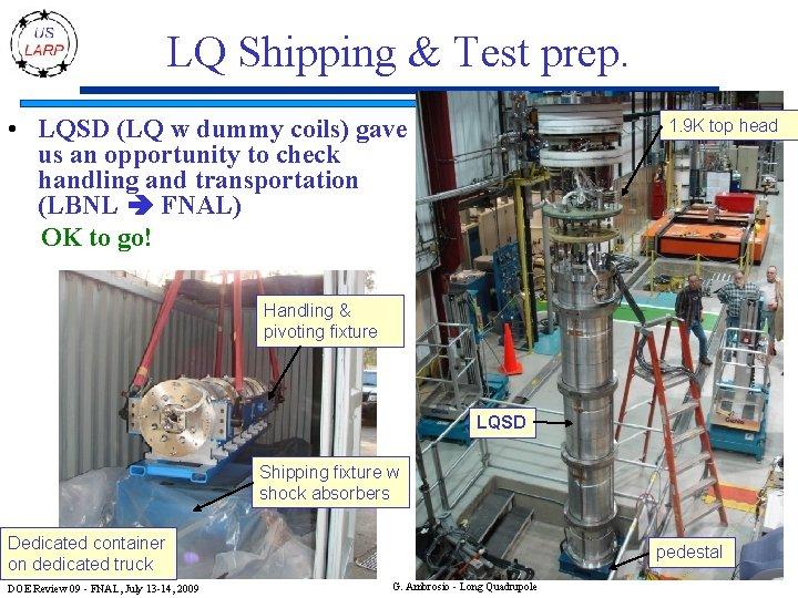 LQ Shipping & Test prep. • LQSD (LQ w dummy coils) gave us an