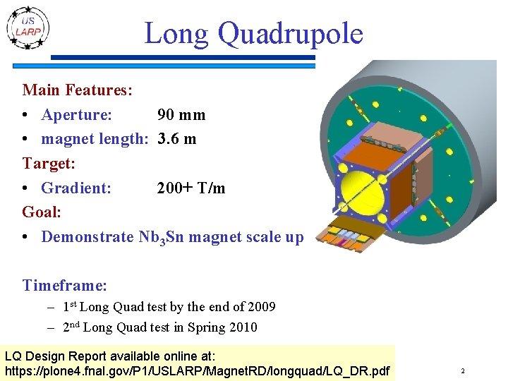 Long Quadrupole Main Features: • Aperture: 90 mm • magnet length: 3. 6 m