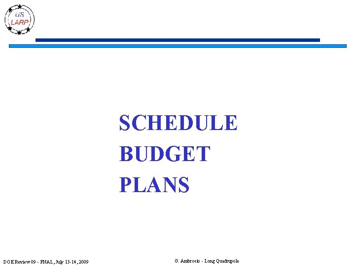 SCHEDULE BUDGET PLANS DOE Review 09 - FNAL, July 13 -14, 2009 G. Ambrosio