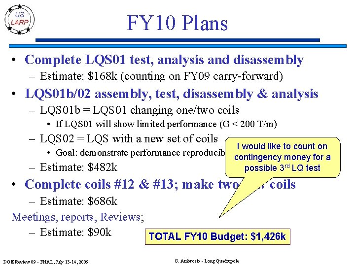 FY 10 Plans • Complete LQS 01 test, analysis and disassembly – Estimate: $168
